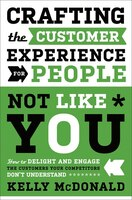 Crafting the Customer Experience For People Not Like You: How to Delight and Engage the Customers…