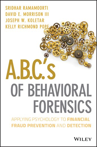 A B C 's of Behavioral Forensics: Applying Psychology to Financial Fraud  Prevention and Detection