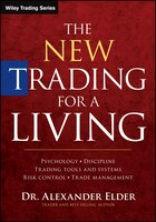 The New Trading for a Living: Psychology, Discipline, Trading Tools and Systems, Risk Control…