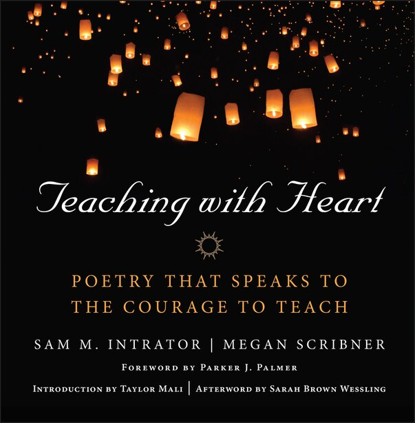 Teaching with Heart: Poetry that Speaks to the Courage to Teach by Sam M. Intrator