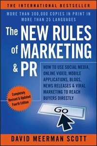 Book The New Rules of Marketing & PR: How to Use Social Media, Online Video, Mobile Applications, Blogs… by David Meerman Scott
