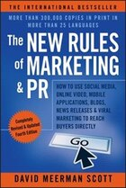 The New Rules of Marketing & PR: How to Use Social Media, Online Video, Mobile Applications, Blogs…