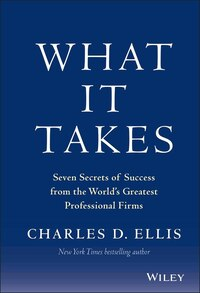 What It Takes: Seven Secrets of Success from the Worlds Greatest Professional Firms