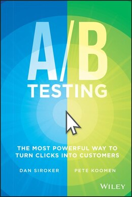 Book A/B Testing: The Most Powerful Way to Turn Clicks Into Customers by Dan Siroker