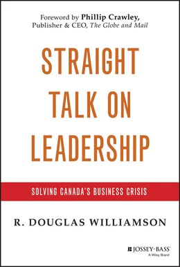 Book Straight Talk on Leadership: Solving Canadas Business Crisis by R. Douglas Williamson