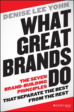 Book What Great Brands Do: The Seven Brand-Building Principles that Separate the Best from the Rest by Denise Lee Yohn