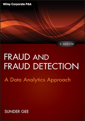 Fraud and Fraud Detection, + Website: A Data Analytics Approach by Sunder Gee