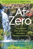 At Zero: The Final Secrets to Zero Limits The Quest for Miracles Through Ho?oponopono