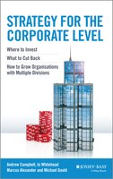 Strategy for the Corporate Level: Where to Invest, What to Cut Back and How to Grow Organisations…