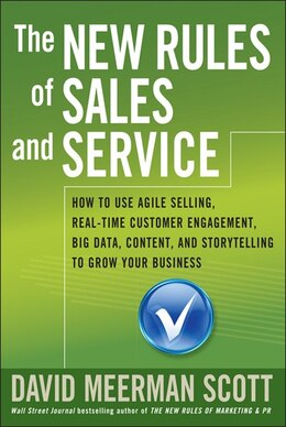 Book The New Rules of Sales and Service: How to Use Agile Selling, Real-Time Customer Engagement, Big… by David Meerman Scott