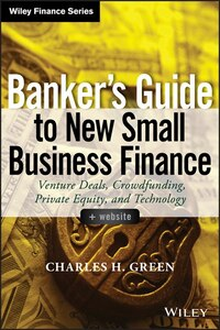 Bankers Guide to New Small Business Finance, + Website: Venture Deals, Crowdfunding, Private Equity…