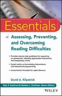 Essentials of Assessing, Preventing, and Overcoming Reading Difficulties by David A. Kilpatrick