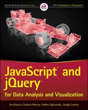 JavaScript and jQuery for Data Analysis and Visualization by Jon Raasch