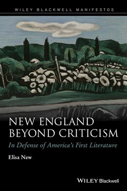 Book New England Beyond Criticism: In Defense of America?s First Literature by Elisa New