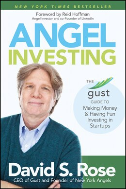 Book Angel Investing: The Gust Guide to Making Money and Having Fun Investing in Startups by David S. Rose