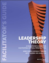 Leadership Theory: Facilitators Guide for Cultivating Critical Perspectives