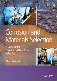 Corrosion and Materials Selection: A Guide for the Chemical and Petroleum Industries