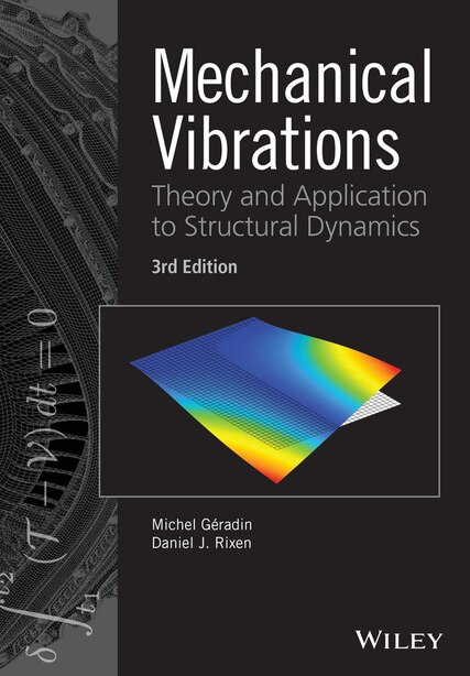 Mechanical Vibrations: Theory and Application to Structural Dynamics by Michel Geradin