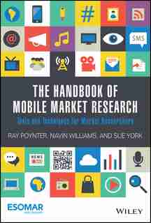 The Handbook of Mobile Market Research: Tools and Techniques for Market Researchers by Ray Poynter