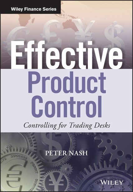 Effective Product Control: Controlling for Trading Desks by Peter Nash