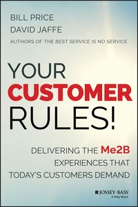 Your Customer Rules!: Delivering the Me2B Experiences That TodayÂs Customers Demand