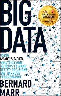 Big Data: Using SMART Big Data, Analytics and Metrics To Make Better Decisions and Improve…