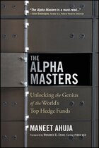 The Alpha Masters: Unlocking the Genius of the Worlds Top Hedge Funds