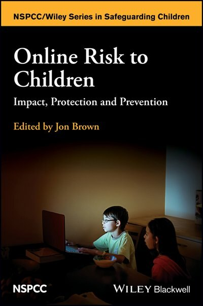 Online Risk to Children: Impact, Protection and Prevention by Jon Brown