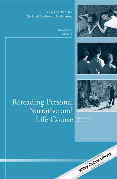 Rereading Personal Narrative and Life Course: New Directions for Child and Adolescent Development, Number 145 by Brian Schiff