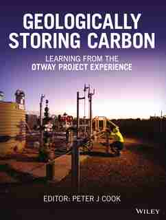 Geologically Storing Carbon: Learning from the Otway Project Experience by Peter J. Cook