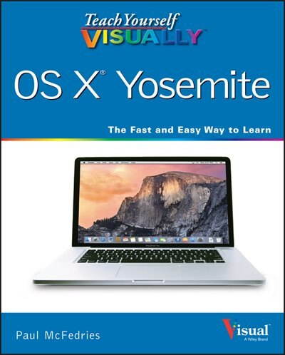Teach Yourself VISUALLY OS X Yosemite by Paul McFedries