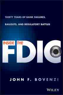 Inside the FDIC: Thirty Years of Bank Failures, Bailouts, and Regulatory Battles by John F. Bovenzi