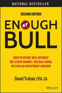 Enough Bull: How to Retire Well without the Stock Market, Mutual Funds, or Even an Investment…