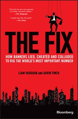 Book The Fix: How Bankers Lied, Cheated and Colluded to Rig the Worlds Most Important Number by Liam Vaughan