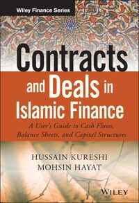 Contracts and Deals in Islamic Finance: A User?s Guide to Cash Flows, Balance Sheets, and Capital…