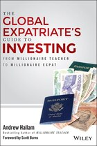 The Global Expatriates Guide to Investing: From Millionaire Teacher to Millionaire Expat