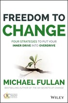 Freedom to Change: Four Strategies to Put Your Inner Drive into Overdrive