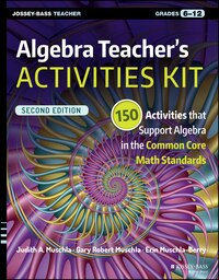 Algebra Teachers Activities Kit: 150 Activities that Support Algebra in the Common Core Math…