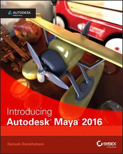 Introducing Autodesk Maya 2016: Autodesk Official Press by Dariush Derakhshani