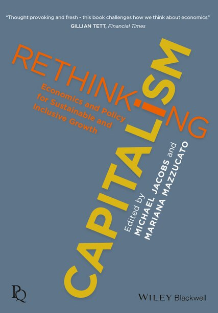 Rethinking Capitalism: Economics and Policy for Sustainable and Inclusive Growth by Michael Jacobs