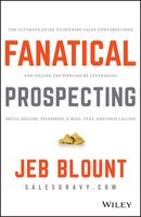 Fanatical Prospecting: The Ultimate Guide to Opening Sales Conversations and Filling the Pipeline…
