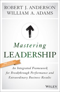 Mastering Leadership: An Integrated Framework for Breakthrough Performance and Extraordinary…