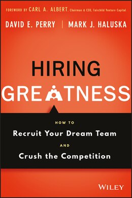 Book Hiring Greatness: How to Recruit Your Dream Team and Crush the Competition by David E. Perry