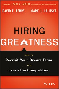 Hiring Greatness: How to Recruit Your Dream Team and Crush the Competition