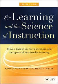 e-Learning and the Science of Instruction: Proven Guidelines for Consumers and Designers of…