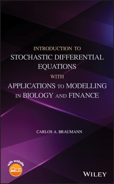 Introduction to Stochastic Differential Equations with Applications to Modelling in Biology and Finance by Carlos A. Braumann