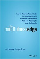 The Mindfulness Edge: How to Rewire Your Brain for Leadership and Personal Excellence Without…