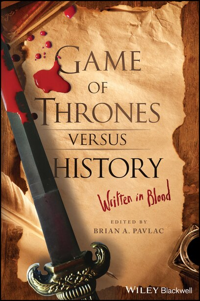 Game of Thrones versus History: Written in Blood by Brian A. Pavlac
