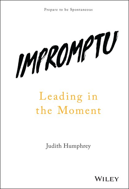 Impromptu: Leading in the Moment by Judith Humphrey