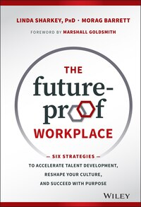 The Future-Proof Workplace: Six Strategies to Accelerate Talent Development, Reshape Your Culture…